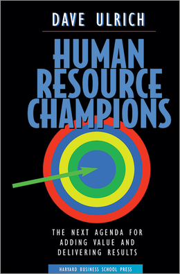 Human Resource Champions: The Next Agenda for Adding Value and Delivering Results ^ 7196