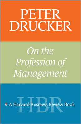 Peter Drucker on the Profession of Management ^ 8362