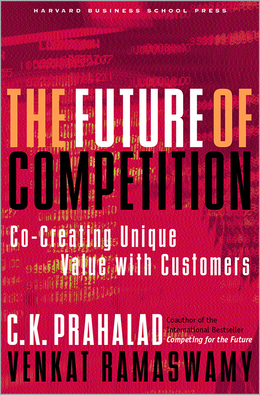 The Future of Competition: Co-Creating Unique Value with Customers ^ 9535