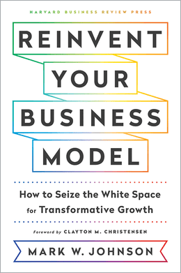 Reinvent Your Business Model: How to Seize the White Space for Transformative Growth ^ 10219