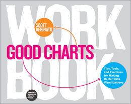 Good Charts Workbook: Tips, Tools, and Exercises for Making Better Data Visualizations ^ 10209