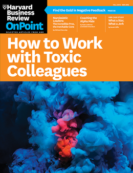 How to Work with Toxic Colleagues (HBR OnPoint Magazine) ^ OPFA16