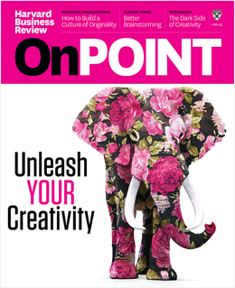 Unleash Your Creativity (HBR OnPoint Magazine) ^ OPSP19
