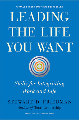 Leading the Life You Want: Skills for Integrating Work and Life ^ 11343