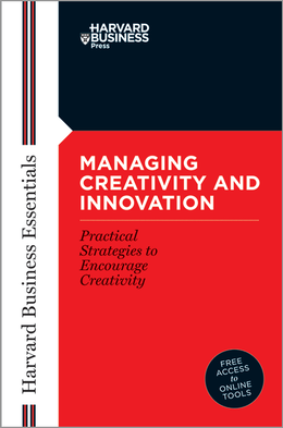 Harvard Business Essentials: Managing Creativity and Innovation: Practical Strategies to Encourage Creativity ^ 1121