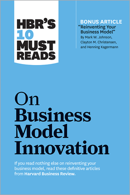 "HBR's 10 Must Reads on Business Model Innovation (with featured article ""Reinventing Your Business Model"" by Mark W. Johnson, Clayton M. Christensen, and Henning Kagermann) ^ 10235"