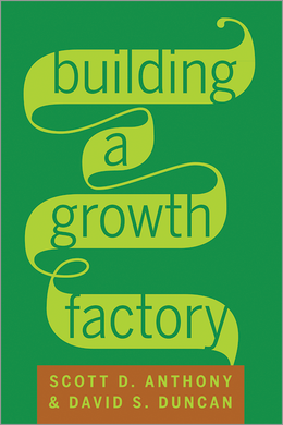 Building a Growth Factory: Four Components that Make Innovation Repeatable ^ 11714E