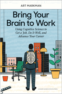 Bring Your Brain to Work: Using Cognitive Science to Get a Job, Do It Well, and Advance Your Career ^ 10205