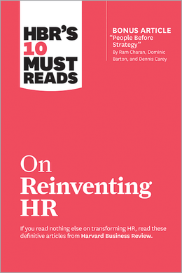 "HBR's 10 Must Reads on Reinventing HR (with bonus article ""People Before Strategy"" by Ram Charan, Dominic Barton, and Dennis Carey) ^ 10279"