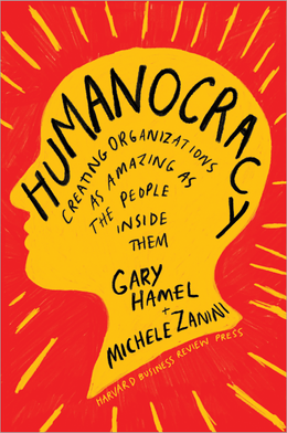 Humanocracy: Creating Organizations as Amazing as the People Inside Them ^ 10201