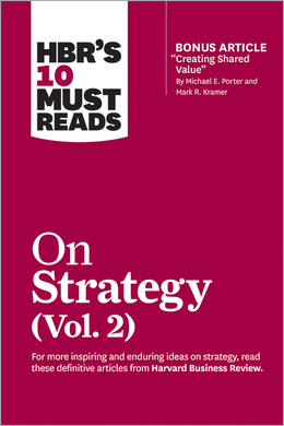 "HBR's 10 Must Reads on Strategy, Vol. 2 (with bonus article ""Creating Shared Value"" By Michael E. Porter and Mark R. Kramer) ^ 10364"