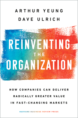 Reinventing the Organization: How Companies Can Deliver Radically Greater Value in Fast-Changing Markets ^ 10274