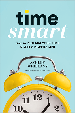 Time Smart: How to Reclaim Your Time and Live a Happier Life ^ 10307
