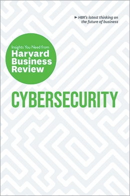 Cybersecurity: The Insights You Need from Harvard Business Review ^ 10280