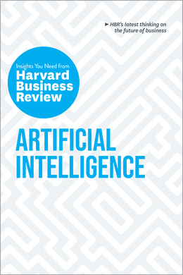 Artificial Intelligence: The Insights You Need from Harvard Business Review ^ 10281
