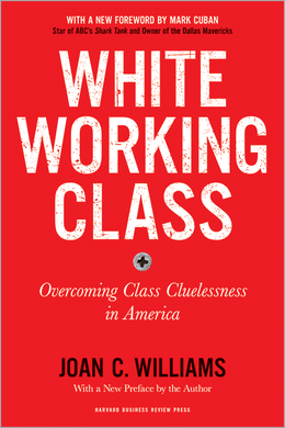 White Working Class, With a New Foreword by Mark Cuban and a New Preface by the Author: Overcoming Class Cluelessness in America ^ 10301