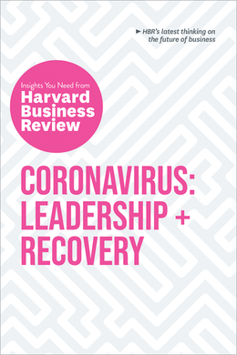 Coronavirus: Leadership and Recovery: The Insights You Need from Harvard Business Review  ^ 10449