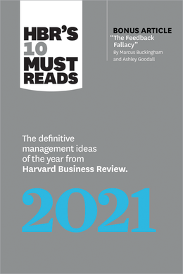 """HBR's 10 Must Reads 2021: The Definitive Management Ideas of the Year from Harvard Business Review (with bonus article """"The Feedback Fallacy"""" by Marcus Buckingham and Ashley Goodall) ^ 10408"""