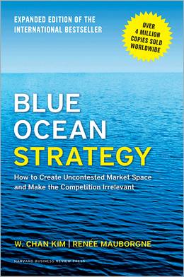Blue Ocean Strategy, Expanded Edition: How to Create Uncontested Market Space and Make the Competition Irrelevant ^ 13892