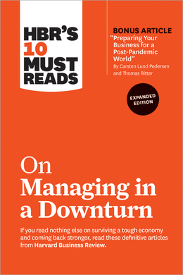"""HBR's 10 Must Reads on Managing in a Downturn, Expanded Edition (with bonus article """"Preparing Your Business for a Post-Pandemic World' by Carsten Lund Pedersen and Thomas Ritter) ^ 10461"""