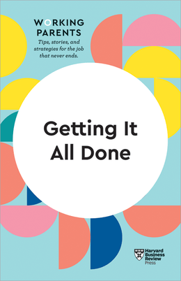 Getting It All Done (HBR Working Parents Series) ^ 10398