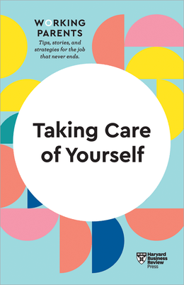Taking Care of Yourself (HBR Working Parents Series) ^ 10399