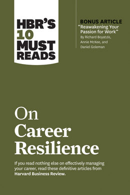 """HBR's 10 Must Reads on Career Resilience (with bonus article """"Reawakening Your Passion for Work"""" By Richard E. Boyatzis, Annie McKee, and Daniel Goleman) ^ 10454"""