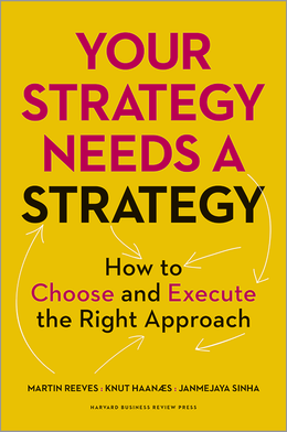 Your Strategy Needs a Strategy: How to Choose and Execute the Right Approach ^ 14054