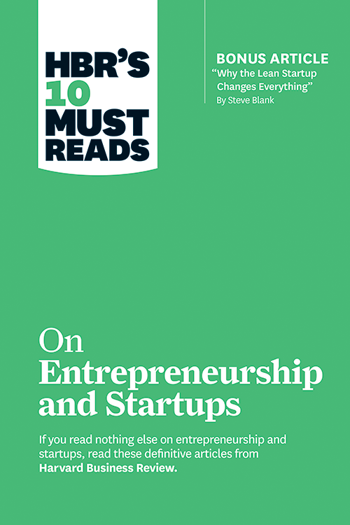 """HBR's 10 Must Reads on Entrepreneurship and Startups (featuring Bonus Article """"Why the Lean Startup Changes Everything"""" by Steve Blank) ^ 10190"""
