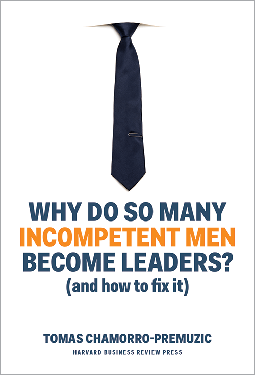 Why Do So Many Incompetent Men Become Leaders?: (And How to Fix It)  ^ 10215