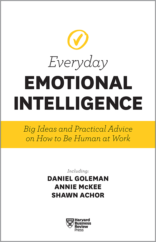 Harvard Business Review Everyday Emotional Intelligence: Big Ideas and Practical Advice on How to Be Human at Work ^ 10176