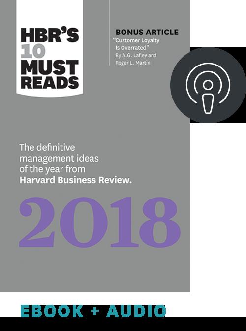 HBR's 10 Must Reads 2018 + HBR IdeaCast Audio Interviews ^ 10207