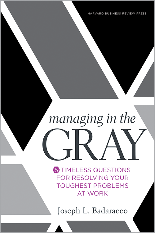 Managing in the Gray: Five Timeless Questions for Resolving Your Toughest Problems at Work ^ 10029