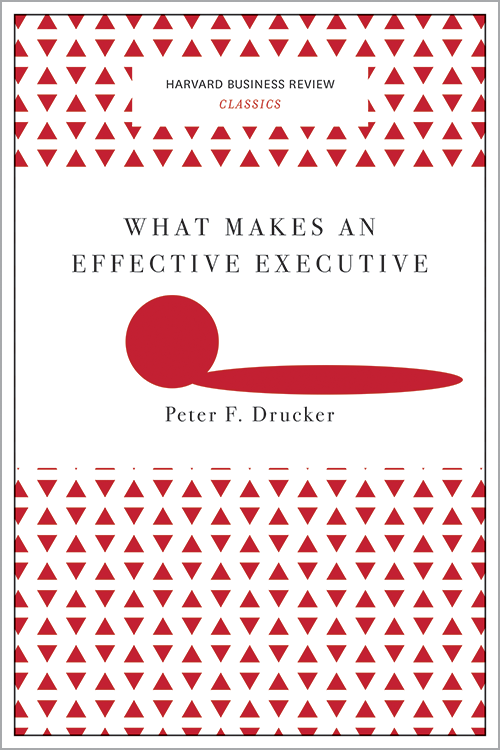 What Makes an Effective Executive (Harvard Business Review Classics) ^ 10093