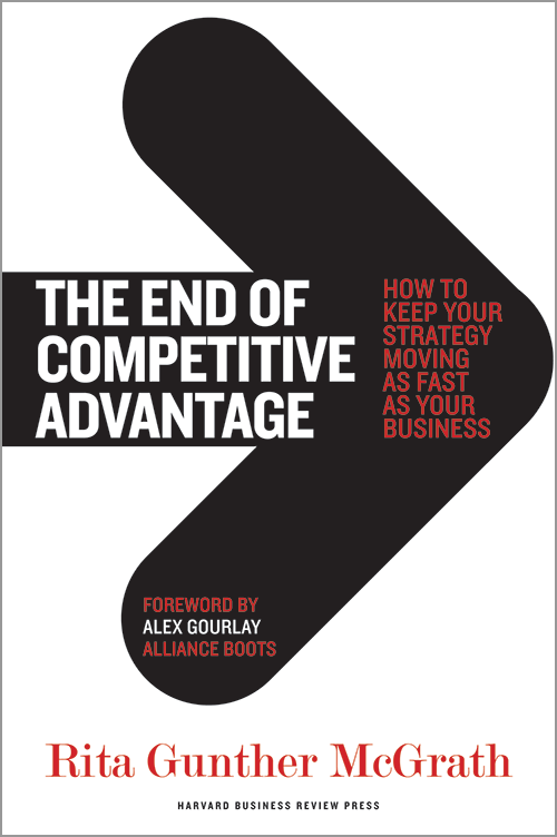 The End of Competitive Advantage: How to Keep Your Strategy Moving as Fast as Your Business ^ 10605