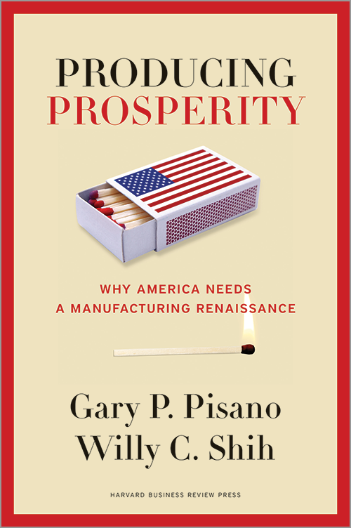 Producing Prosperity: Why America Needs a Manufacturing Renaissance ^ 10345
