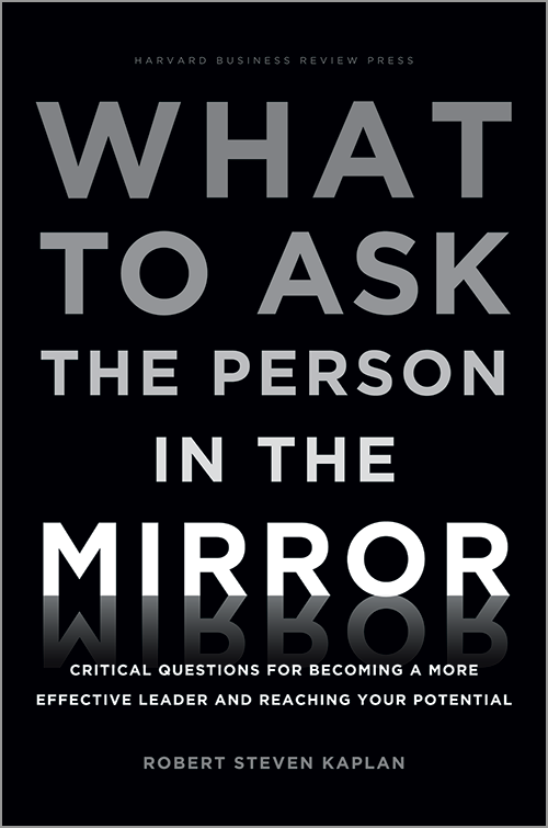 What to Ask the Person in the Mirror: Critical Questions for Becoming a More Effective Leader and Reaching Your Potential ^ 10352