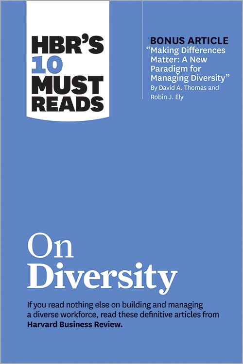 "HBR's 10 Must Reads on Diversity (with bonus article ""Making Differences Matter: A New Paradigm for Managing Diversity"" By David A. Thomas and Robin J. Ely) ^ 10275"