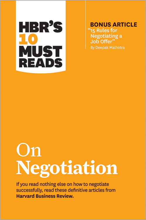 "HBR's 10 Must Reads on Negotiation (with bonus article ""15 Rules for Negotiating a Job Offer"" by Deepak Malhotra) ^ 10276"