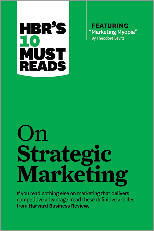 """HBR's 10 Must Reads on Strategic Marketing (with featured article """"Marketing Myopia,"""" by Theodore Levitt) ^ 11366"""