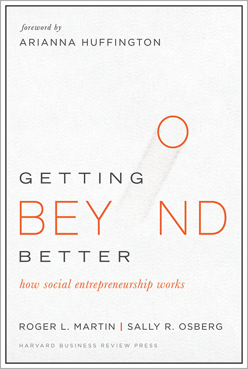 Getting Beyond Better: How Social Entrepreneurship Works ^ 15009