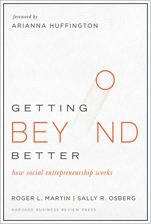 Getting Beyond Better: How Social Entrepreneurship Works ^ 15009