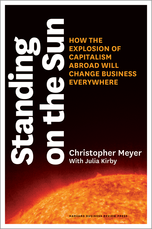 Standing on the Sun: How the Explosion of Capitalism Abroad Will Change Business Everywhere ^ 14729