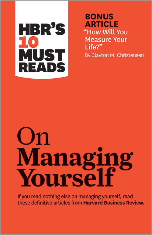 """HBR's 10 Must Reads on Managing Yourself (with bonus article """"How Will You Measure Your Life?"""" by Clayton M. Christensen) ^ 12572"""