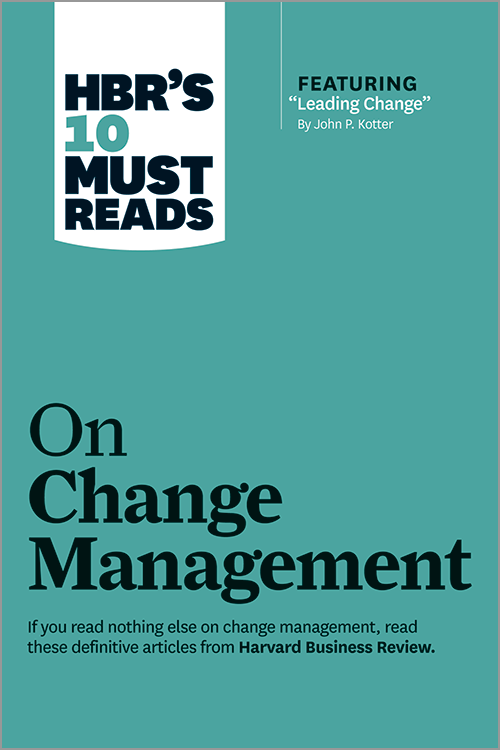 """HBR's 10 Must Reads on Change Management (including featured article """"Leading Change,"""" by John P. Kotter) ^ 12599"""