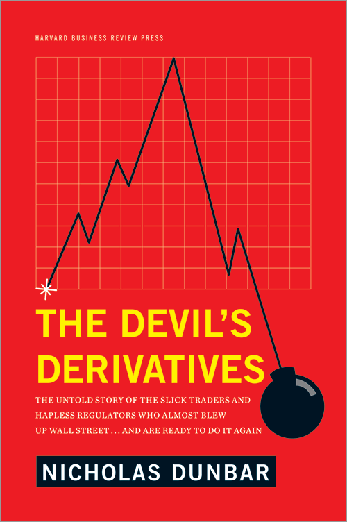 The Devil's Derivatives: The Untold Story of the Slick Traders and Hapless Regulators Who Almost Blew Up Wall Street . . . and Are Ready to Do It Again ^ 12178