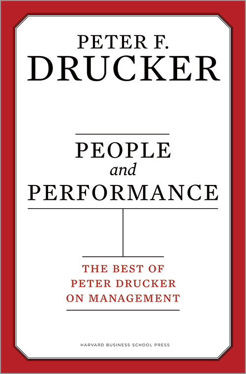 People and Performance: The Best of Peter Drucker on Management ^ 2065