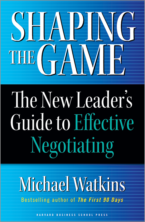 Shaping the Game: The New Leader's Guide to Effective Negotiating ^ 2521