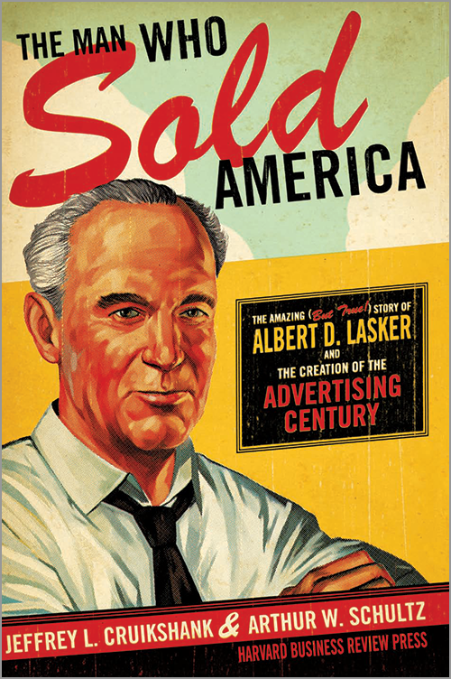 The Man Who Sold America: The Amazing (but True!) Story of Albert D. Lasker and the Creation of the Advertising Century ^ 3086