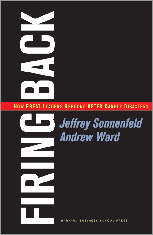 Firing Back: How Great Leaders Rebound After Career Disasters ^ 3019